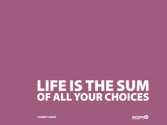 Life_is_the_sum_of_all_your_choices-AlbertCamus-480x360-20100827